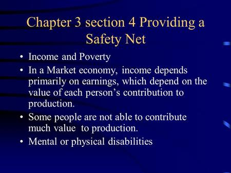 Chapter 3 section 4 Providing a Safety Net Income and Poverty In a Market economy, income depends primarily on earnings, which depend on the value of each.