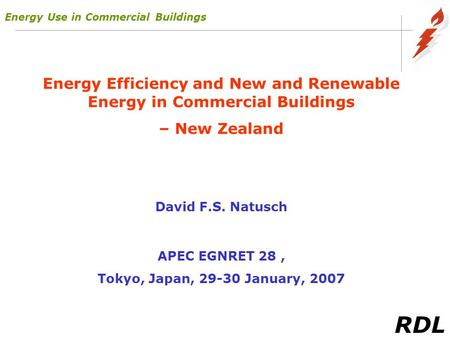 RDL Energy Efficiency and New and Renewable Energy in Commercial Buildings – New Zealand David F.S. Natusch APEC EGNRET 28, Tokyo, Japan, 29-30 January,