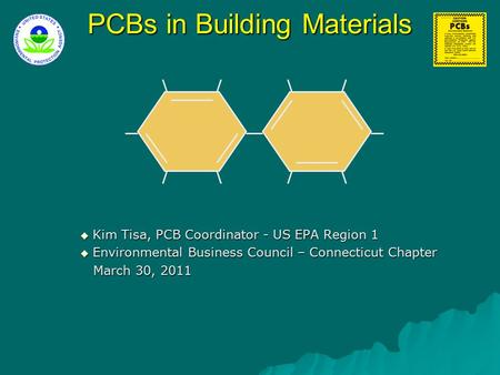 PCBs in Building Materials  Kim Tisa, PCB Coordinator - US EPA Region 1  Environmental Business Council – Connecticut Chapter March 30, 2011 March 30,