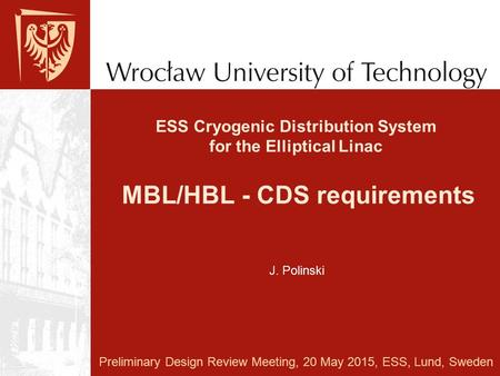 ESS Cryogenic Distribution System for the Elliptical Linac MBL/HBL - CDS requirements Preliminary Design Review Meeting, 20 May 2015, ESS, Lund, Sweden.