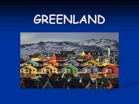 GREENLAND. About Greenland Greenland is an autonomus country located between the Arctic and Atlantic Oceans. Greenland is an autonomus country located.