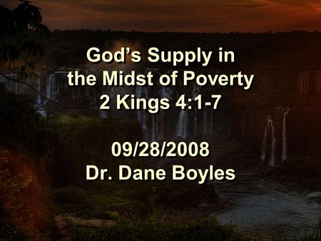God's Supply in the Midst of Poverty 2 Kings 4:1-7 09/28/2008 Dr. Dane Boyles.