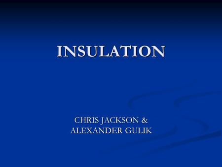 INSULATION CHRIS JACKSON & ALEXANDER GULIK. LESSON OBJECTIVES Able to correctly define what thermal insulation is without the use of reference material.