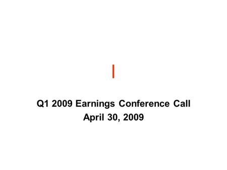 L Q1 2009 Earnings Conference Call April 30, 2009.