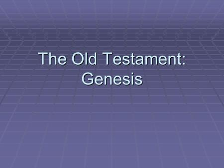The Old Testament: Genesis. Genesis: Creation  Light  Firmament  Earth  Day & Night—time periods;  Living creatures  Man  Sabbath.
