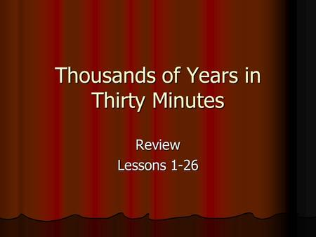 Thousands of Years in Thirty Minutes Review Lessons 1-26.