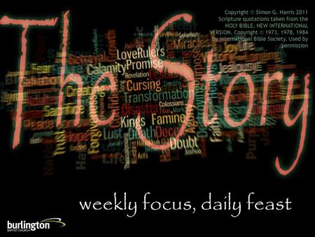 Weekly focus, daily feast Copyright © Simon G. Harris 2011 Scripture quotations taken from the HOLY BIBLE, NEW INTERNATIONAL VERSION. Copyright © 1973,