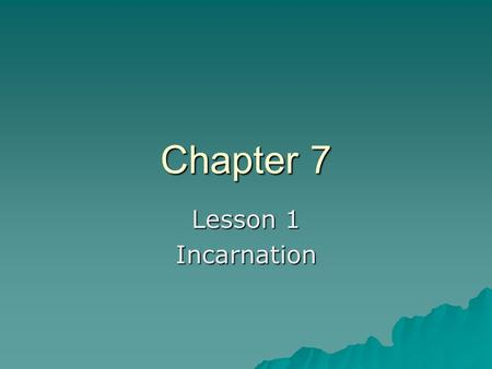 Chapter 7 Lesson 1 Incarnation. Review What are some of the Old Testament prophecies of the Messiah that helps us to recognize Jesus? Who were the prophets.