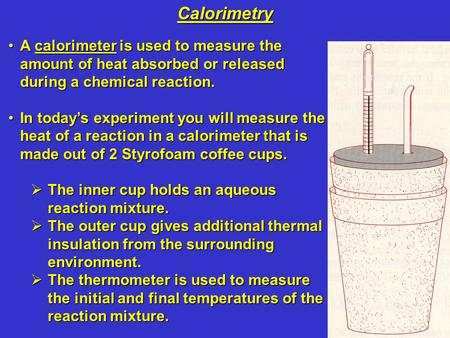 A calorimeter is used to measure the amount of heat absorbed or released during a chemical reaction.A calorimeter is used to measure the amount of heat.