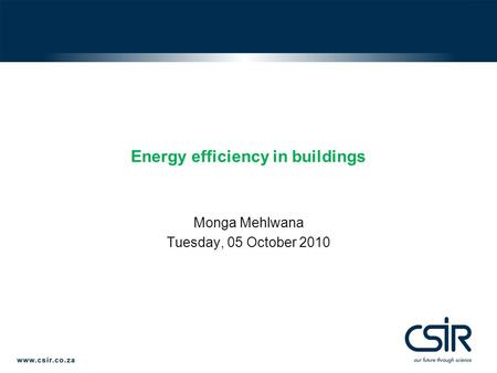 Energy efficiency in buildings Monga Mehlwana Tuesday, 05 October 2010.
