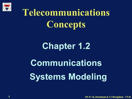 09-07-K.Steenhaut & J.Tiberghien - VUB 1 Telecommunications Concepts Chapter 1.2 Communications Systems Modeling.