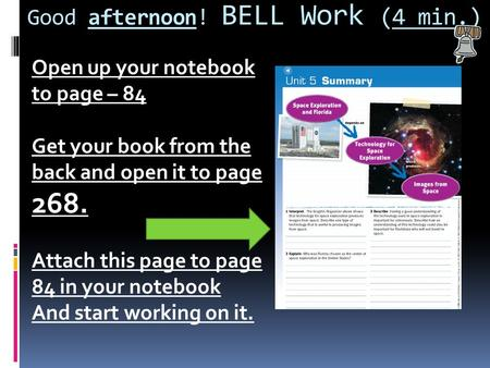 Good afternoon! BELL Work (4 min.) Open up your notebook to page – 84 Get your book from the back and open it to page 268. Attach this page to page 84.