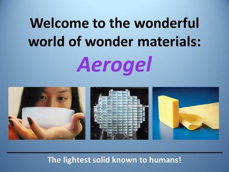 Welcome to the wonderful world of wonder materials: Aerogel The lightest solid known to humans!