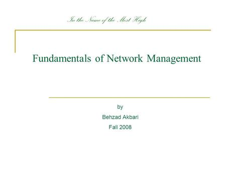 Fundamentals of Network Management by Behzad Akbari Fall 2008 In the Name of the Most High.