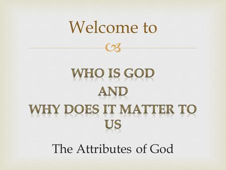  Welcome to. A. Man's chief end is to glorify God, and to enjoy him forever.