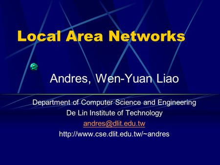 Local Area Networks Andres, Wen-Yuan Liao Department of Computer Science and Engineering De Lin Institute of Technology