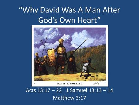 """Why David Was A Man After God's Own Heart"" Acts 13:17 – 22 1 Samuel 13:13 – 14 Matthew 3:17."