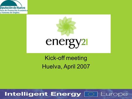 "Kick-off meeting Huelva, April 2007. 2005 Call for proposals "" Strategy for energy sustainability and strengthening of the planning of the energy use."