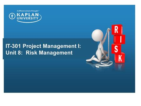 IT-301 Project Management I: Unit 8: Risk Management.