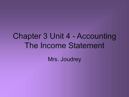 Chapter 3 Unit 4 - Accounting The Income Statement Mrs. Joudrey.