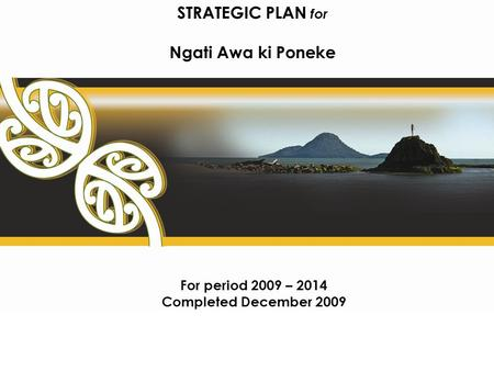 STRATEGIC PLAN for Ngati Awa ki Poneke For period 2009 – 2014 Completed December 2009.