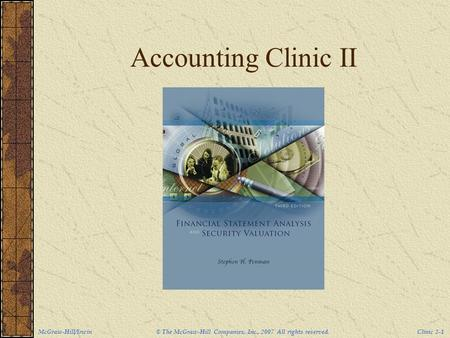 McGraw-Hill/Irwin © The McGraw-Hill Companies, Inc., 2007 All rights reserved. Clinic 2-1 Accounting Clinic II.