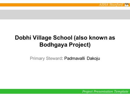 Dobhi Village School (also known as Bodhgaya Project) Primary Steward: Padmavalli Dakoju.