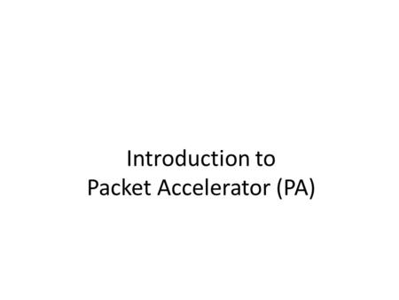 Introduction to Packet Accelerator (PA). 7 Application Layer 6 Presentation Layer 5 Session Layer 4 Transport Layer 3 Network Layer 2 Data Link Layer.