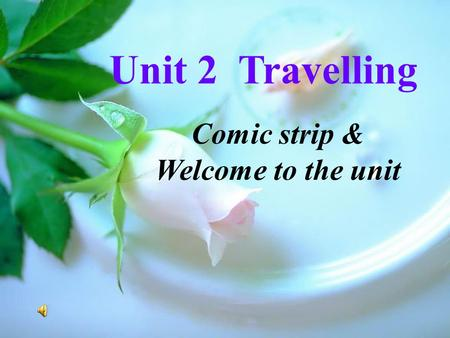 Unit 2 Travelling Comic strip & Welcome to the unit.