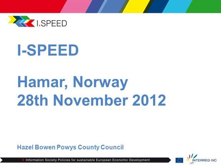 I-SPEED Hamar, Norway 28th November 2012 Hazel Bowen Powys County Council.