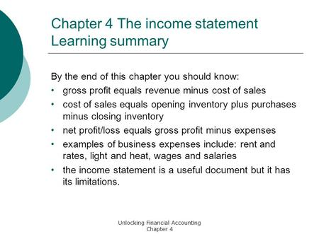 Unlocking Financial Accounting Chapter 4 Chapter 4 The income statement Learning summary By the end of this chapter you should know: gross profit equals.