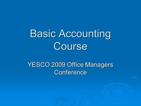 Basic Accounting Course YESCO 2009 Office Managers Conference.
