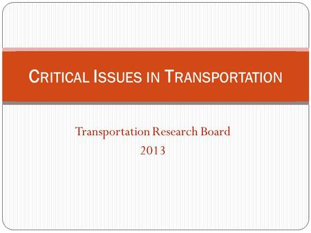 Transportation Research Board 2013 C RITICAL I SSUES IN T RANSPORTATION.