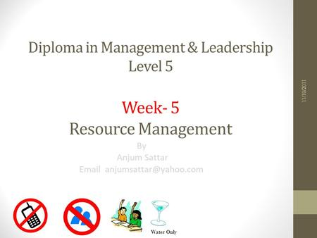 Diploma in Management & Leadership Level 5 Week- 5 Resource Management By Anjum Sattar  11/10/2011 Water Only.