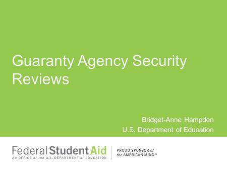 Bridget-Anne Hampden U.S. Department of Education Guaranty Agency Security Reviews.