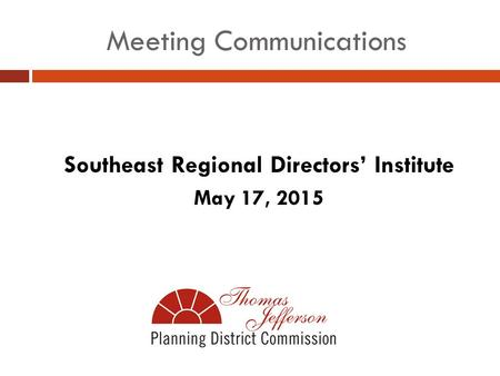 Meeting Communications Southeast Regional Directors' Institute May 17, 2015.