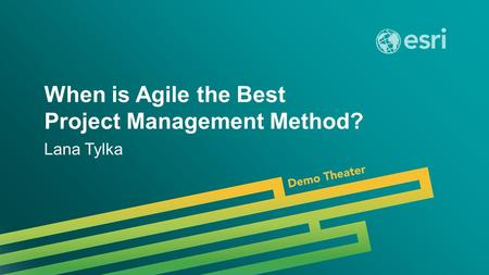 When is Agile the Best Project Management Method? Lana Tylka.
