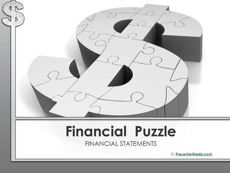 Financial Puzzle FINANCIAL STATEMENTS By PresenterMedia.com PresenterMedia.com.