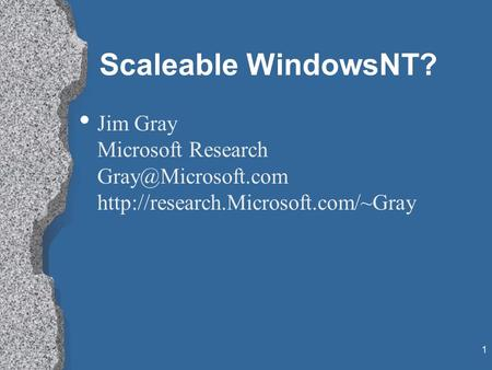 1 Scaleable WindowsNT? Jim Gray Microsoft Research