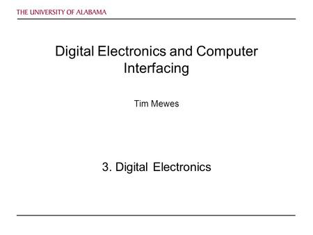 Digital Electronics and Computer Interfacing Tim Mewes 3. Digital Electronics.