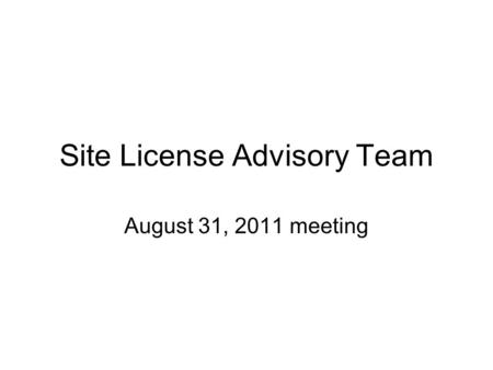 Site License Advisory Team August 31, 2011 meeting.