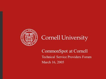 CommonSpot at Cornell Technical Service Providers Forum March 16, 2005.