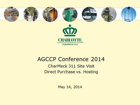 AGCCP Conference 2014 CharMeck 311 Site Visit Direct Purchase vs. Hosting May 14, 2014.