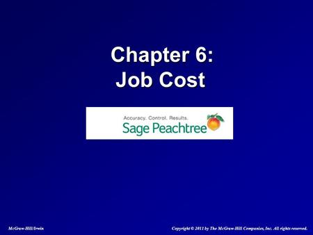 Chapter 6: Job Cost Chapter 6: Job Cost McGraw-Hill/Irwin Copyright © 2011 by The McGraw-Hill Companies, Inc. All rights reserved.