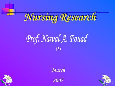 1 Nursing Research March 2007 (5). 2 Research Problems and Hypotheses.