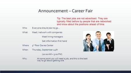 Announcement – Career Fair Who: Everyone should plan to go… What: Meet / network with companies Meet hiring managers Get information first hand Where:3.