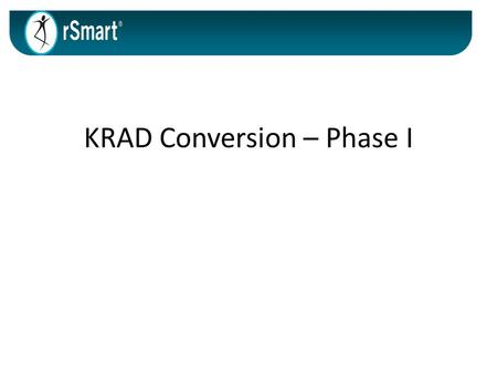 KRAD Conversion – Phase I. Introductions Michelle Bates– Project Manager Linda McCarthy – Product Owner Allan Sonkin – Scrum Master.