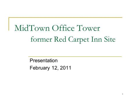 1 MidTown Office Tower former Red Carpet Inn Site Presentation February 12, 2011.
