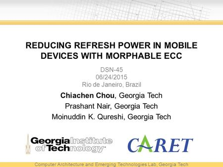 REDUCING REFRESH POWER IN MOBILE DEVICES WITH MORPHABLE ECC Chiachen Chou, Georgia Tech Prashant Nair, Georgia Tech Moinuddin K. Qureshi, Georgia Tech.