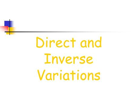 Direct and Inverse Variations Direct Variation When we talk about a direct variation, we are talking about a relationship where as x increases, y increases.